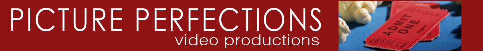 Video Production | Video Editng | Photo Montage | Website Video | Photo Book | Stamford CT |  Greenwich CT | Transfer to DVD | Fairfield County | Picture Perfections